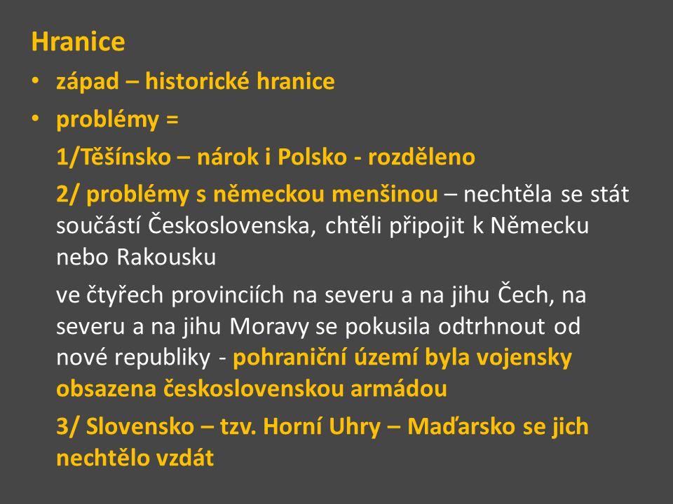 Hranice západ – historické hranice problémy = 1/Těšínsko – nárok i Polsko - rozděleno 2/ problémy s německou menšinou – nechtěla se stát součástí Česk