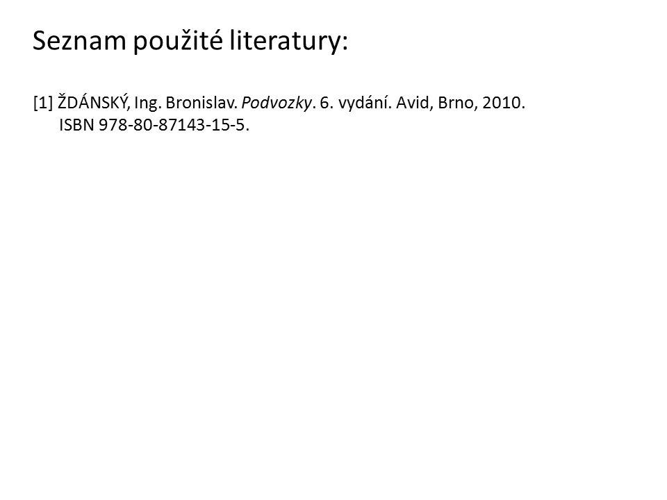 Seznam použité literatury: [1] ŽDÁNSKÝ, Ing. Bronislav. Podvozky. 6. vydání. Avid, Brno, 2010. ISBN 978-80-87143-15-5.
