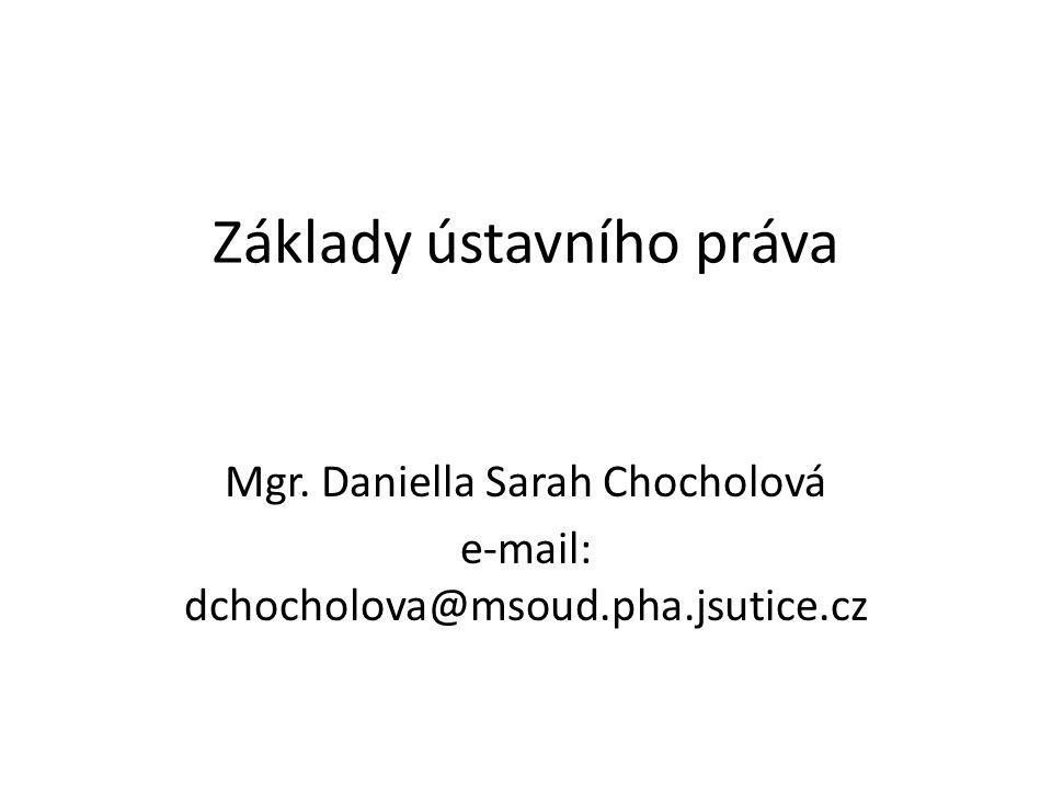 Základy ústavního práva Mgr. Daniella Sarah Chocholová e-mail: dchocholova@msoud.pha.jsutice.cz