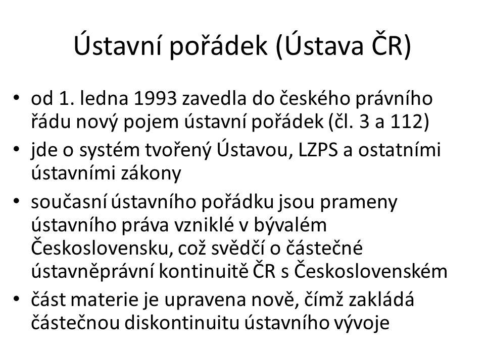 Ústavní pořádek (Ústava ČR) od 1. ledna 1993 zavedla do českého právního řádu nový pojem ústavní pořádek (čl. 3 a 112) jde o systém tvořený Ústavou, L