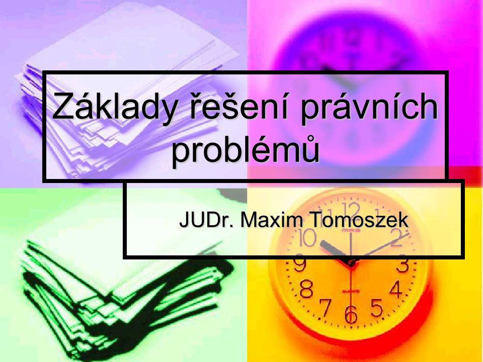 Základy řešení právních problémů JUDr. Maxim Tomoszek