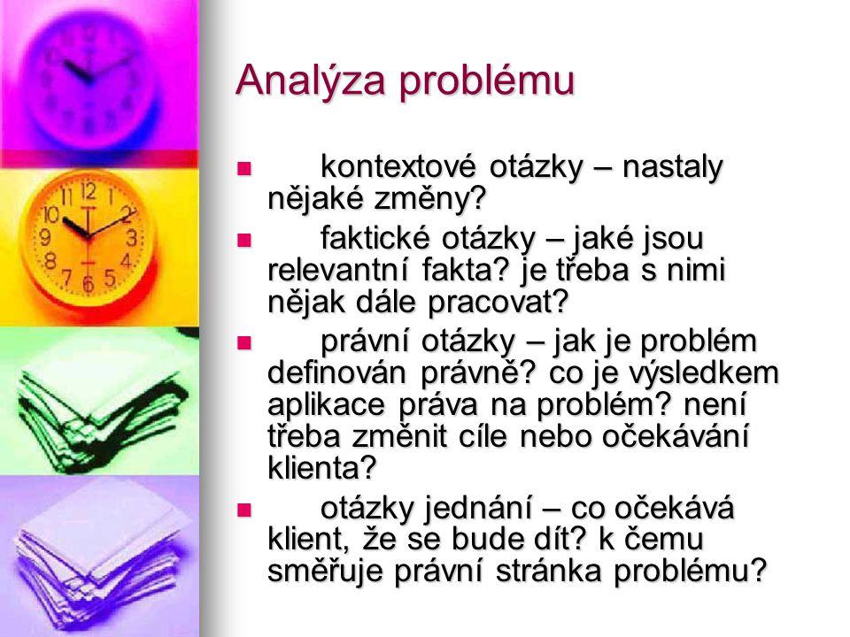 Analýza problému kontextové otázky – nastaly nějaké změny? kontextové otázky – nastaly nějaké změny? faktické otázky – jaké jsou relevantní fakta? je