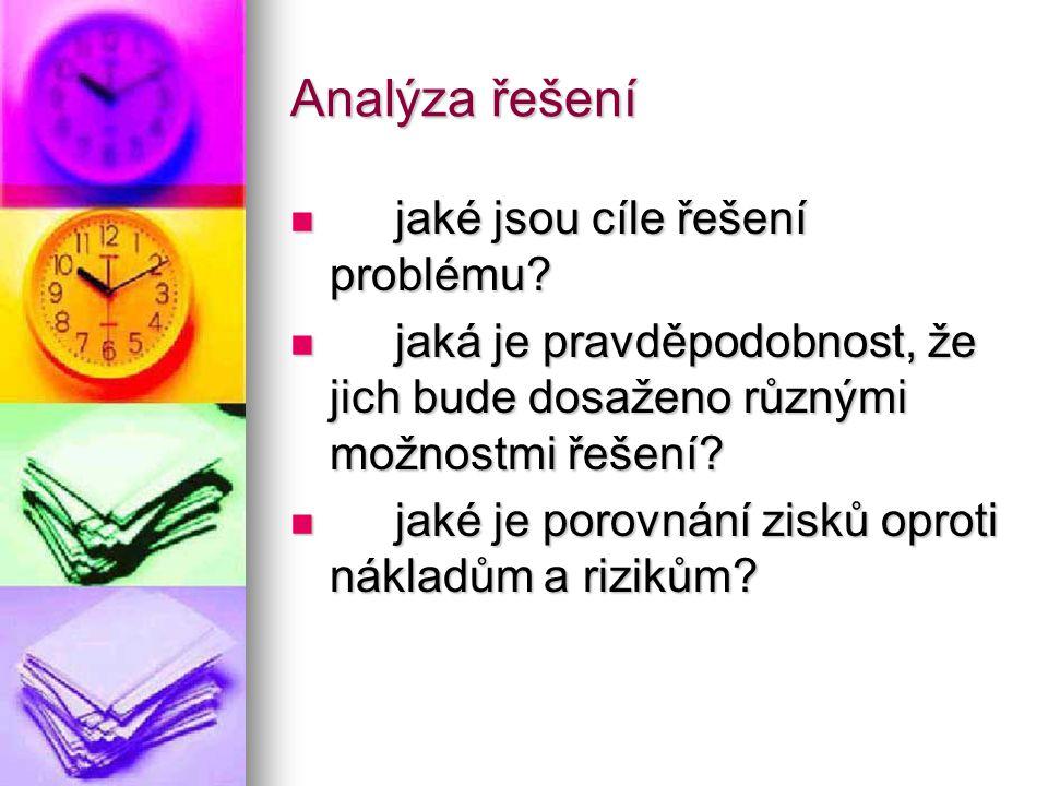 Analýza řešení jaké jsou cíle řešení problému? jaké jsou cíle řešení problému? jaká je pravděpodobnost, že jich bude dosaženo různými možnostmi řešení