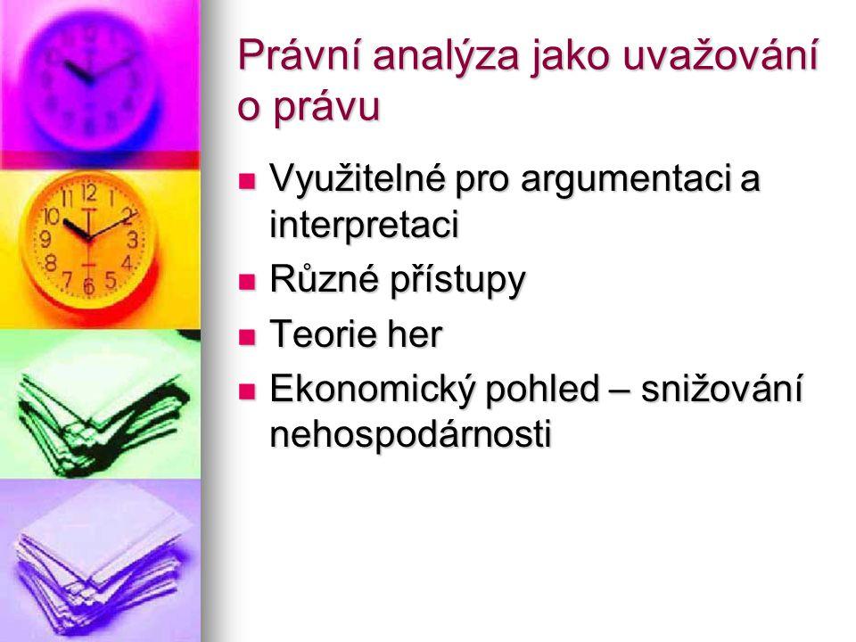 Právní analýza jako uvažování o právu Využitelné pro argumentaci a interpretaci Využitelné pro argumentaci a interpretaci Různé přístupy Různé přístup