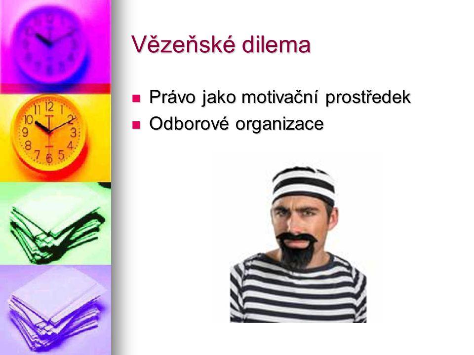 Vězeňské dilema Právo jako motivační prostředek Právo jako motivační prostředek Odborové organizace Odborové organizace