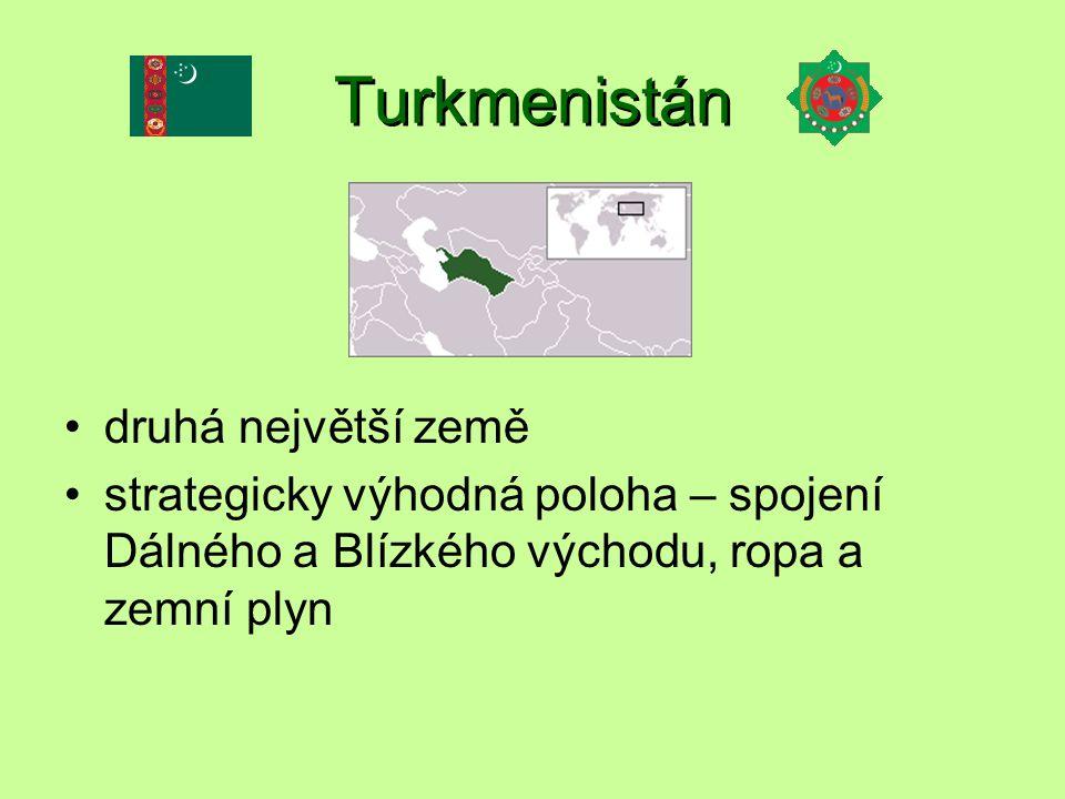 Turkmenistán druhá největší země strategicky výhodná poloha – spojení Dálného a Blízkého východu, ropa a zemní plyn