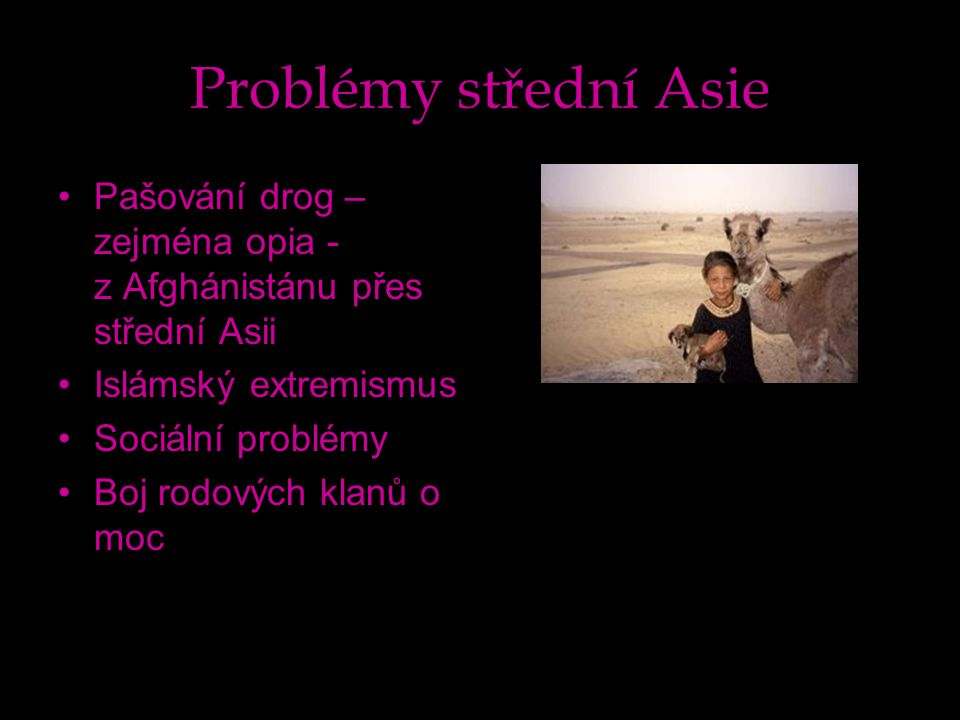Problémy střední Asie Pašování drog – zejména opia - z Afghánistánu přes střední Asii Islámský extremismus Sociální problémy Boj rodových klanů o moc