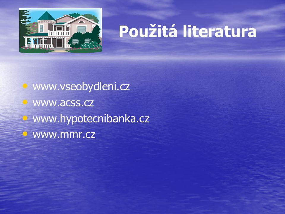 Použitá literatura www.vseobydleni.cz www.acss.cz www.hypotecnibanka.cz www.mmr.cz