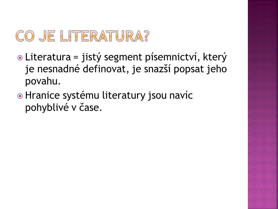  Literatura = jistý segment písemnictví, který je nesnadné definovat, je snazší popsat jeho povahu.  Hranice systému literatury jsou navíc pohyblivé