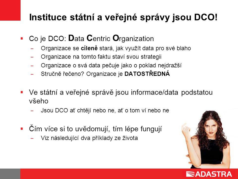 Instituce státní a veřejné správy jsou DCO!  Co je DCO: D ata C entric O rganization ̶ Organizace se cíleně stará, jak využít data pro své blaho ̶ Or