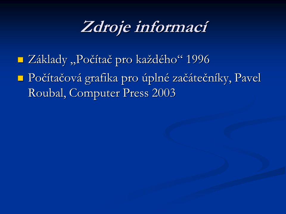 """Zdroje informací Základy """"Počítač pro každého 1996 Základy """"Počítač pro každého 1996 Počítačová grafika pro úplné začátečníky, Pavel Roubal, Computer Press 2003 Počítačová grafika pro úplné začátečníky, Pavel Roubal, Computer Press 2003"""