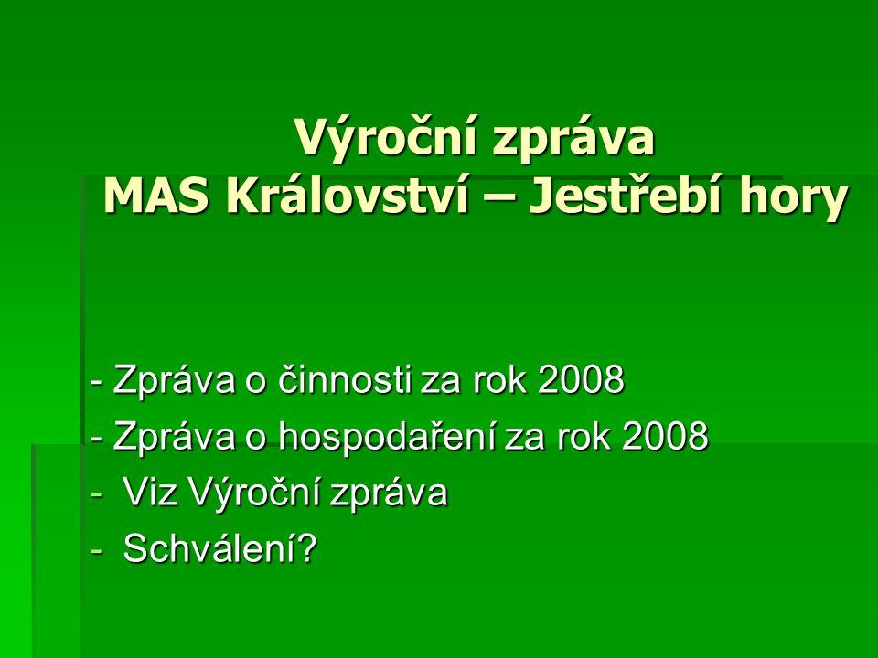 Výroční zpráva MAS Království – Jestřebí hory - Zpráva o činnosti za rok 2008 - Zpráva o hospodaření za rok 2008 -Viz Výroční zpráva -Schválení