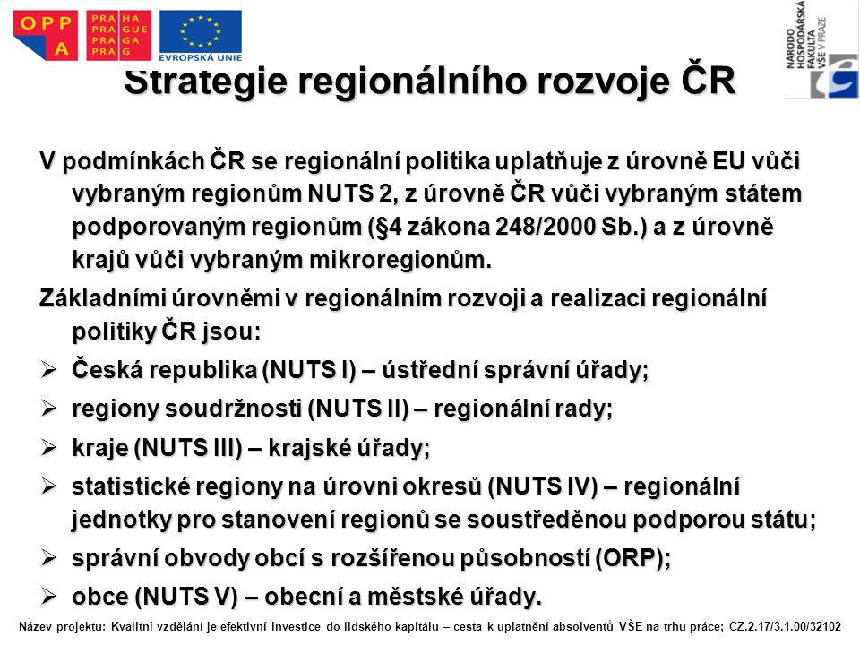 Strategie regionálního rozvoje ČR V podmínkách ČR se regionální politika uplatňuje z úrovně EU vůči vybraným regionům NUTS 2, z úrovně ČR vůči vybraným státem podporovaným regionům (§4 zákona 248/2000 Sb.) a z úrovně krajů vůči vybraným mikroregionům.