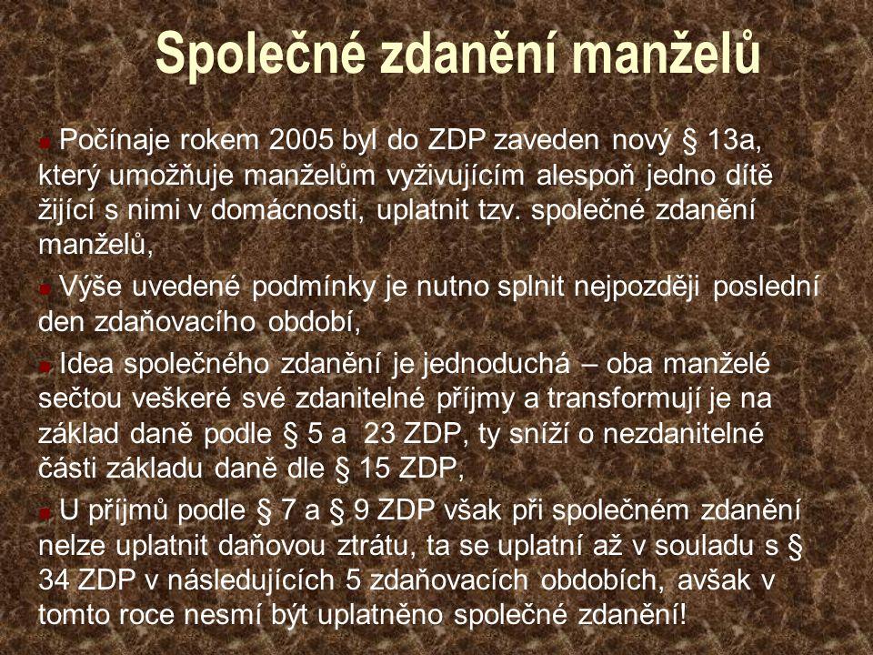 Společné zdanění manželů Počínaje rokem 2005 byl do ZDP zaveden nový § 13a, který umožňuje manželům vyživujícím alespoň jedno dítě žijící s nimi v domácnosti, uplatnit tzv.