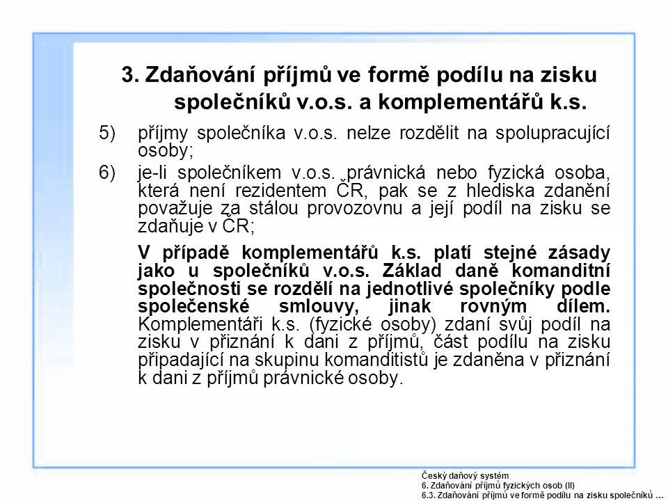 3. Zdaňování příjmů ve formě podílu na zisku společníků v.o.s. a komplementářů k.s. 5)příjmy společníka v.o.s. nelze rozdělit na spolupracující osoby;