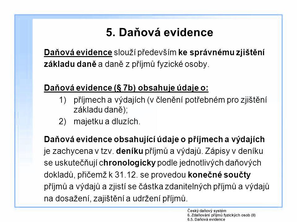 5. Daňová evidence Daňová evidence slouží především ke správnému zjištění základu daně a daně z příjmů fyzické osoby. Daňová evidence (§ 7b) obsahuje