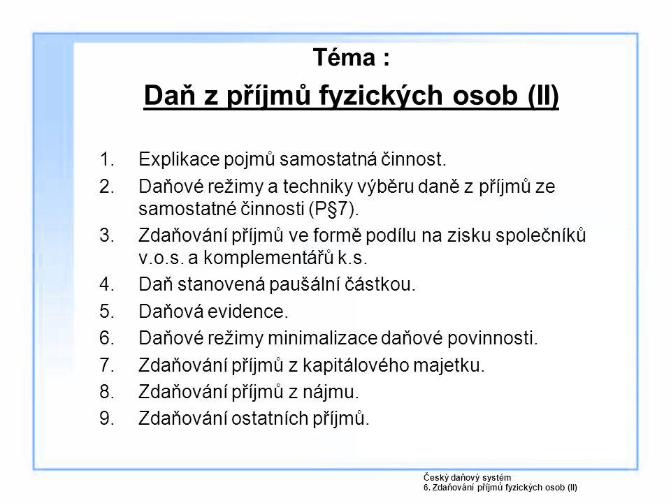 Téma : Daň z příjmů fyzických osob (II) 1.Explikace pojmů samostatná činnost. 2.Daňové režimy a techniky výběru daně z příjmů ze samostatné činnosti (