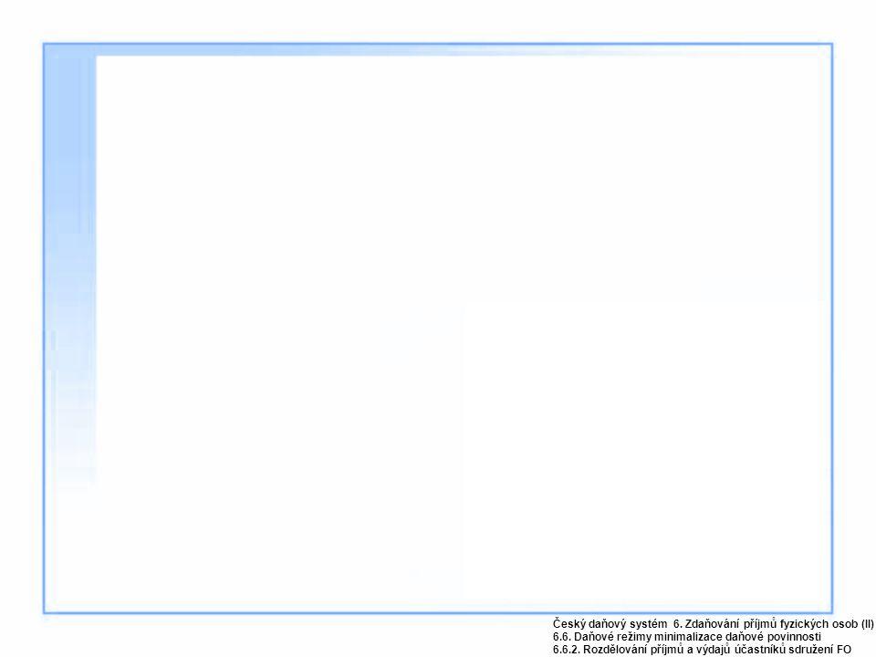 Český daňový systém 6. Zdaňování příjmů fyzických osob (II) 6.6. Daňové režimy minimalizace daňové povinnosti 6.6.2. Rozdělování příjmů a výdajů účast