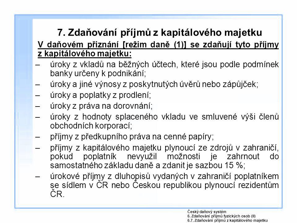 7. Zdaňování příjmů z kapitálového majetku V daňovém přiznání [režim daně (1)] se zdaňují tyto příjmy z kapitálového majetku: –úroky z vkladů na běžný