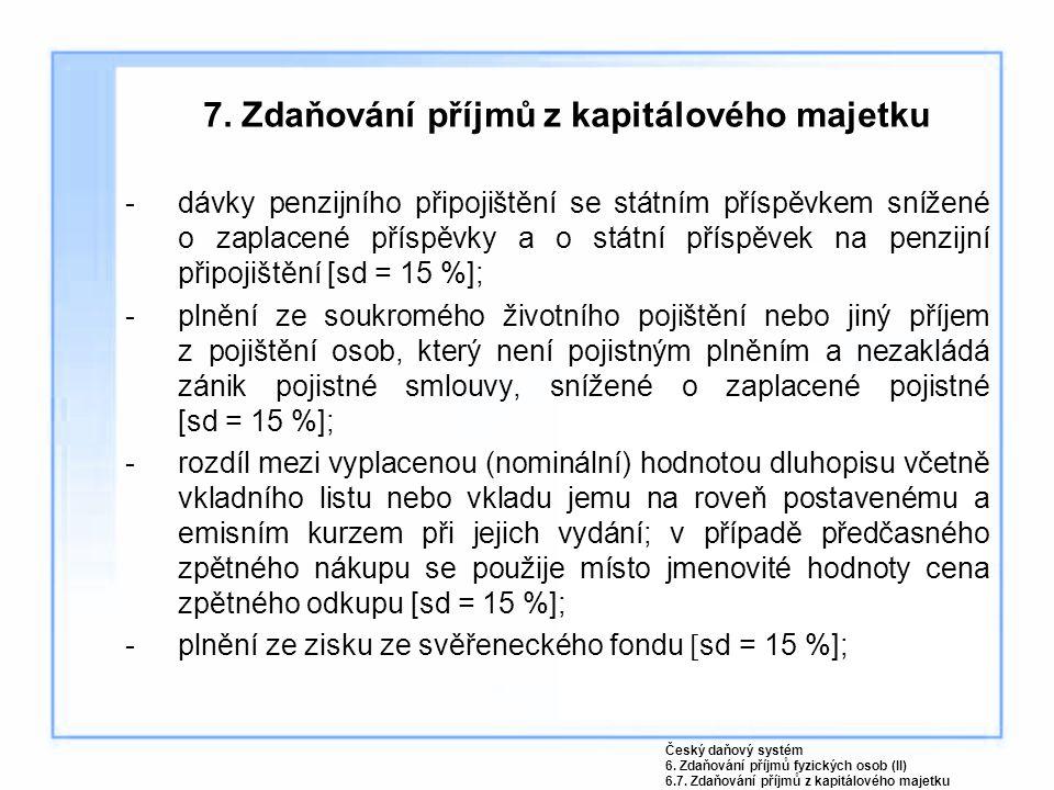 7. Zdaňování příjmů z kapitálového majetku dávky penzijního připojištění se státním příspěvkem snížené o zaplacené příspěvky a o státní příspěvek na