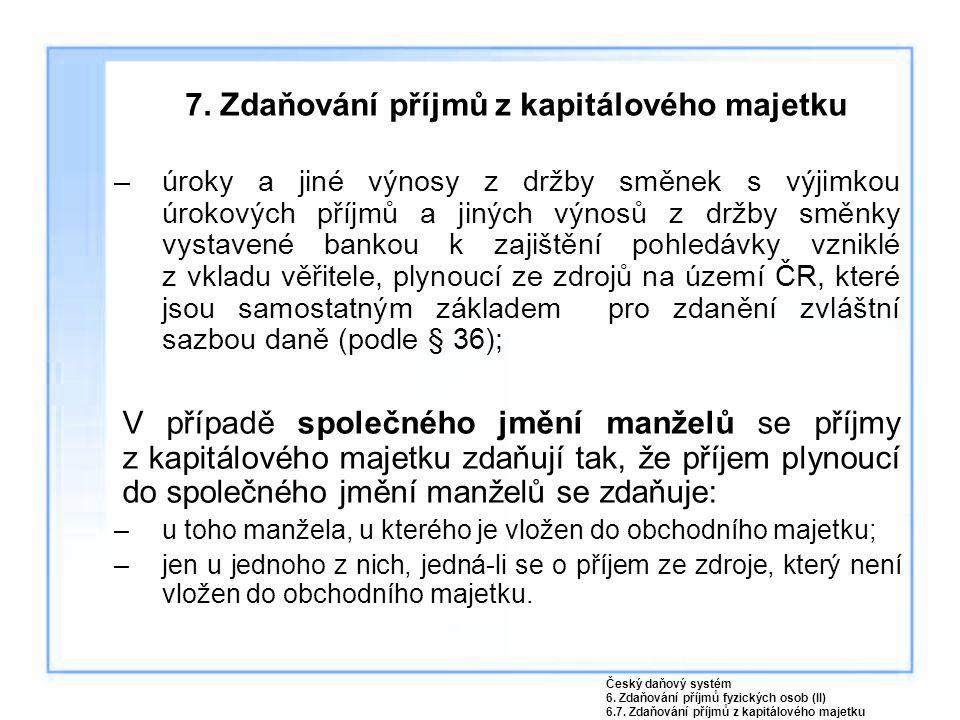 7. Zdaňování příjmů z kapitálového majetku –úroky a jiné výnosy z držby směnek s výjimkou úrokových příjmů a jiných výnosů z držby směnky vystavené ba