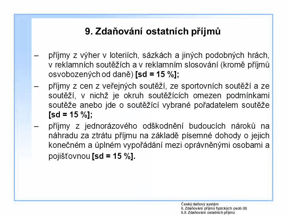 9. Zdaňování ostatních příjmů –příjmy z výher v loteriích, sázkách a jiných podobných hrách, v reklamních soutěžích a v reklamním slosování (kromě pří
