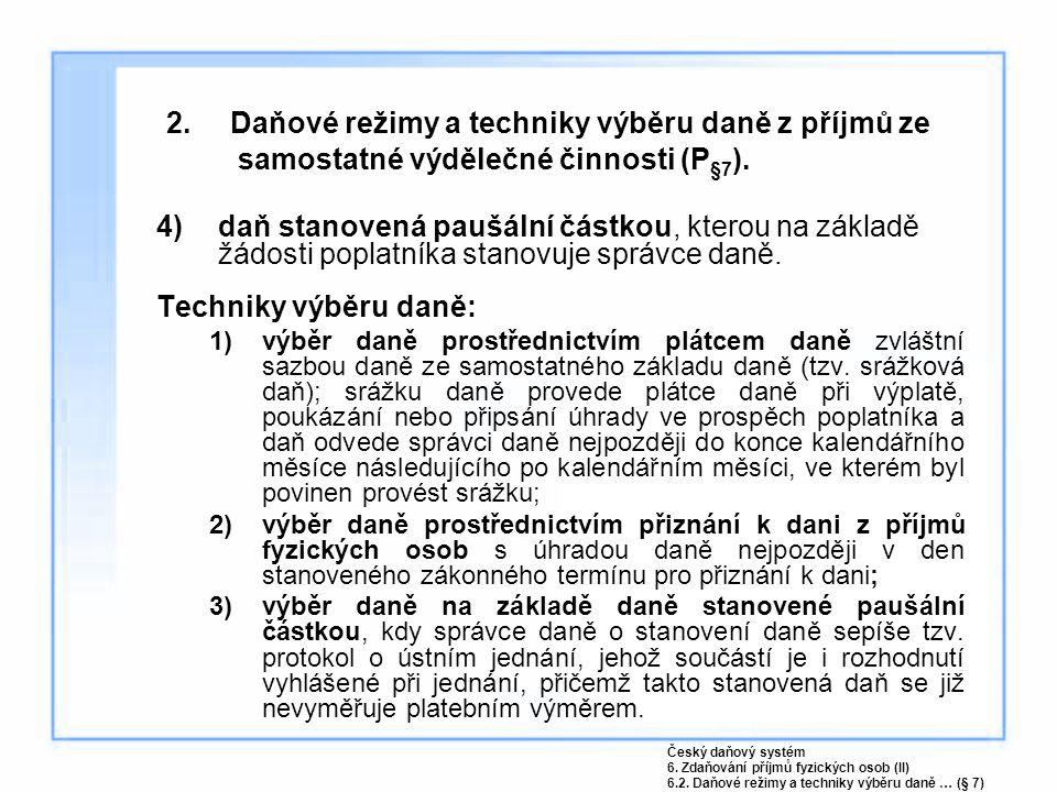2. Daňové režimy a techniky výběru daně z příjmů ze samostatné výdělečné činnosti (P §7 ). 4)daň stanovená paušální částkou, kterou na základě žádosti