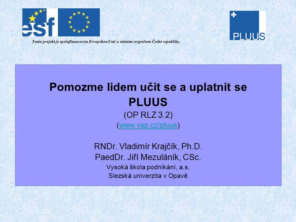 Pomozme lidem učit se a uplatnit se PLUUS (OP RLZ 3.2) (www.vsp.cz/pluus)www.vsp.cz/pluus RNDr.