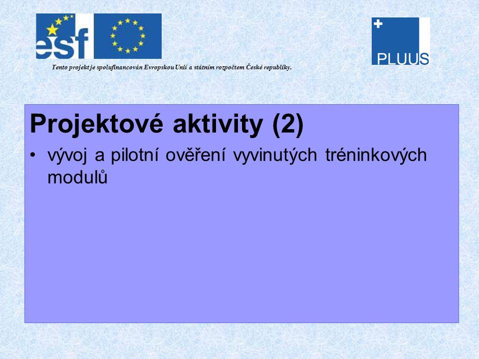 Projektové aktivity (2) vývoj a pilotní ověření vyvinutých tréninkových modulů Tento projekt je spolufinancován Evropskou Unií a státním rozpočtem České republiky.