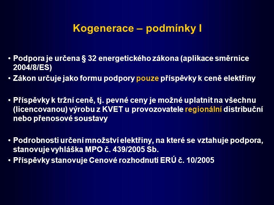 Kogenerace – podmínky I Podpora je určena § 32 energetického zákona (aplikace směrnice 2004/8/ES) Zákon určuje jako formu podpory pouze příspěvky k ce