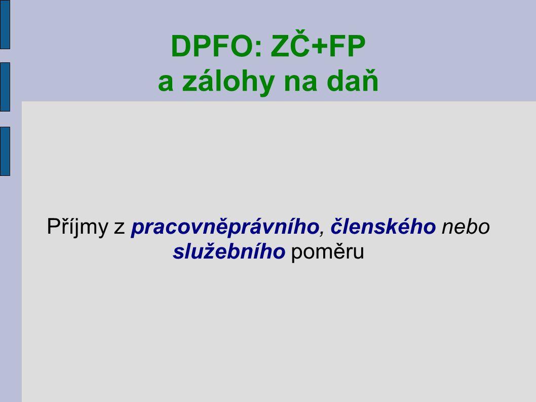 DPFO: ZČ+FP a zálohy na daň Příjmy z pracovněprávního, členského nebo služebního poměru