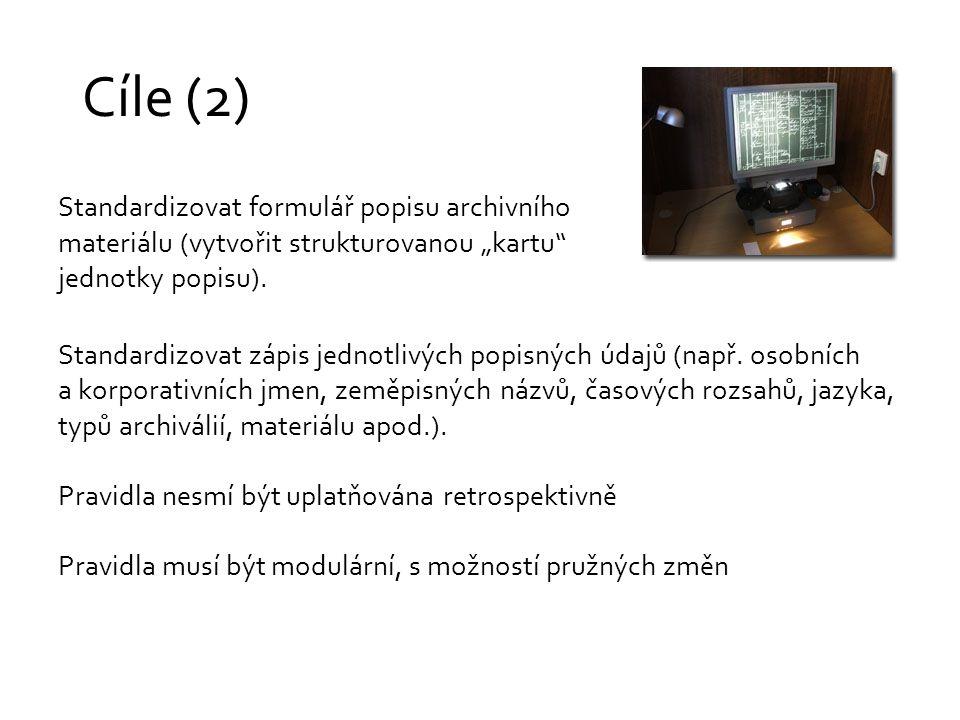 """Cíle (2) Standardizovat formulář popisu archivního materiálu (vytvořit strukturovanou """"kartu"""" jednotky popisu). Standardizovat zápis jednotlivých popi"""
