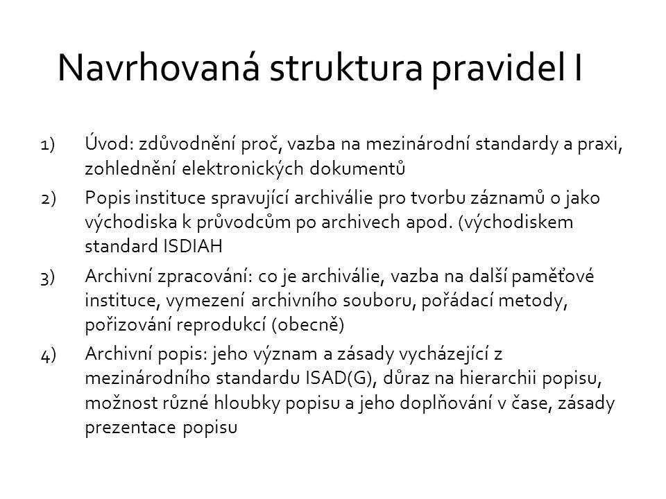 Navrhovaná struktura pravidel I 1)Úvod: zdůvodnění proč, vazba na mezinárodní standardy a praxi, zohlednění elektronických dokumentů 2)Popis instituce