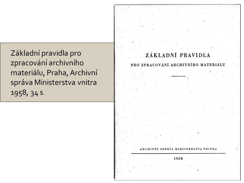 Základní pravidla pro zpracování archivního materiálu, Praha, Archivní správa Ministerstva vnitra 1958, 34 s.