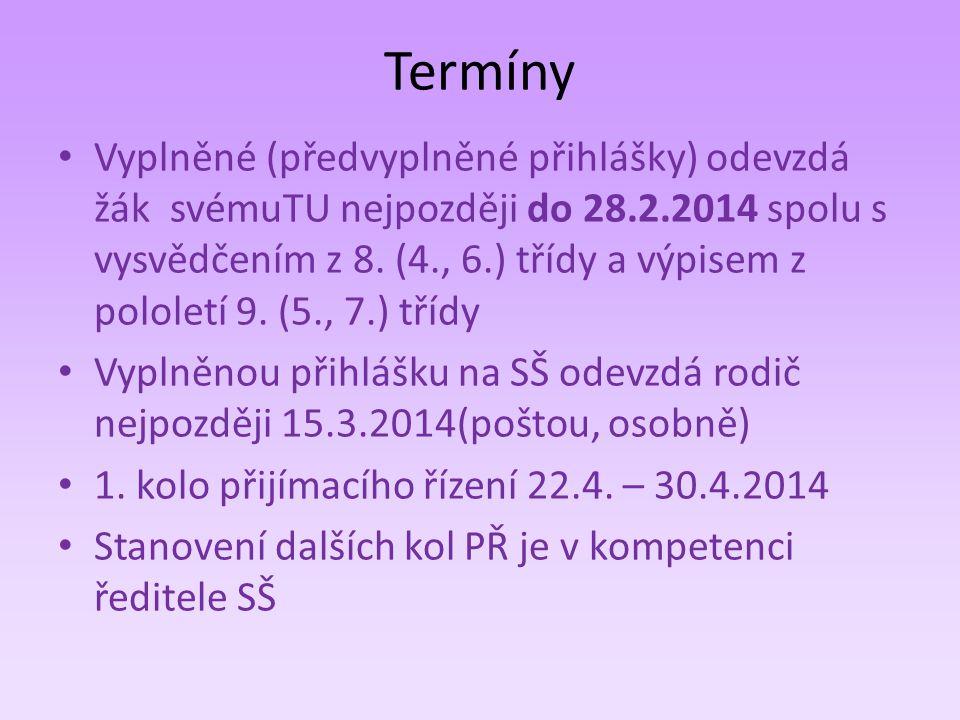 Termíny Vyplněné (předvyplněné přihlášky) odevzdá žák svémuTU nejpozději do 28.2.2014 spolu s vysvědčením z 8. (4., 6.) třídy a výpisem z pololetí 9.