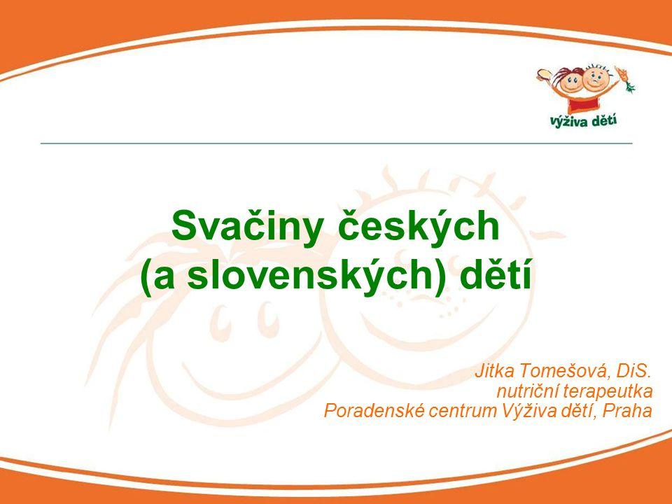 Jitka Tomešová, DiS. nutriční terapeutka Poradenské centrum Výživa dětí, Praha Svačiny českých (a slovenských) dětí