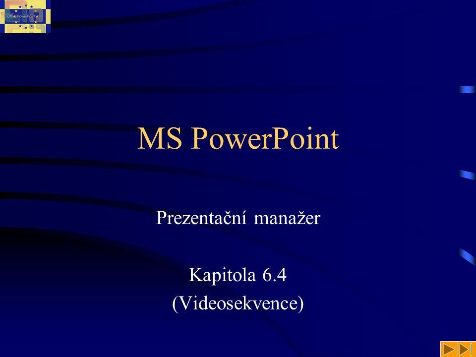 MS PowerPoint Prezentační manažer Kapitola 6.4 (Videosekvence)