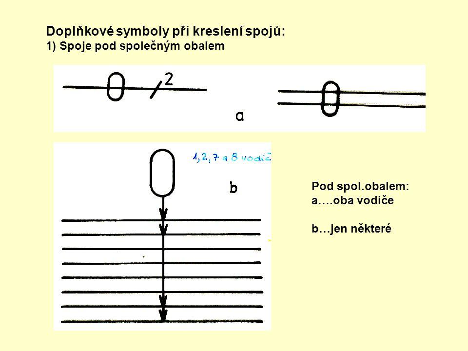 Doplňkové symboly při kreslení spojů: 1) Spoje pod společným obalem Pod spol.obalem: a….oba vodiče b…jen některé
