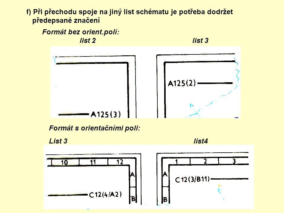 f) Při přechodu spoje na jiný list schématu je potřeba dodržet předepsané značení Formát bez orient.polí: list 2 list 3 Formát s orientačními poli: Li