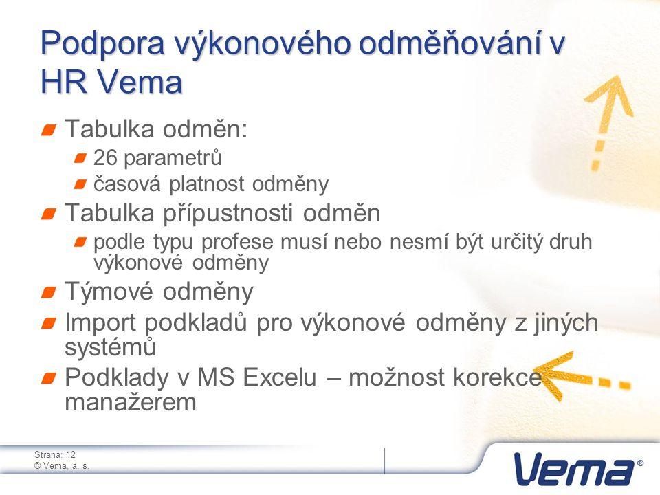 Strana: 12 © Vema, a. s. Podpora výkonového odměňování v HR Vema Tabulka odměn: 26 parametrů časová platnost odměny Tabulka přípustnosti odměn podle t