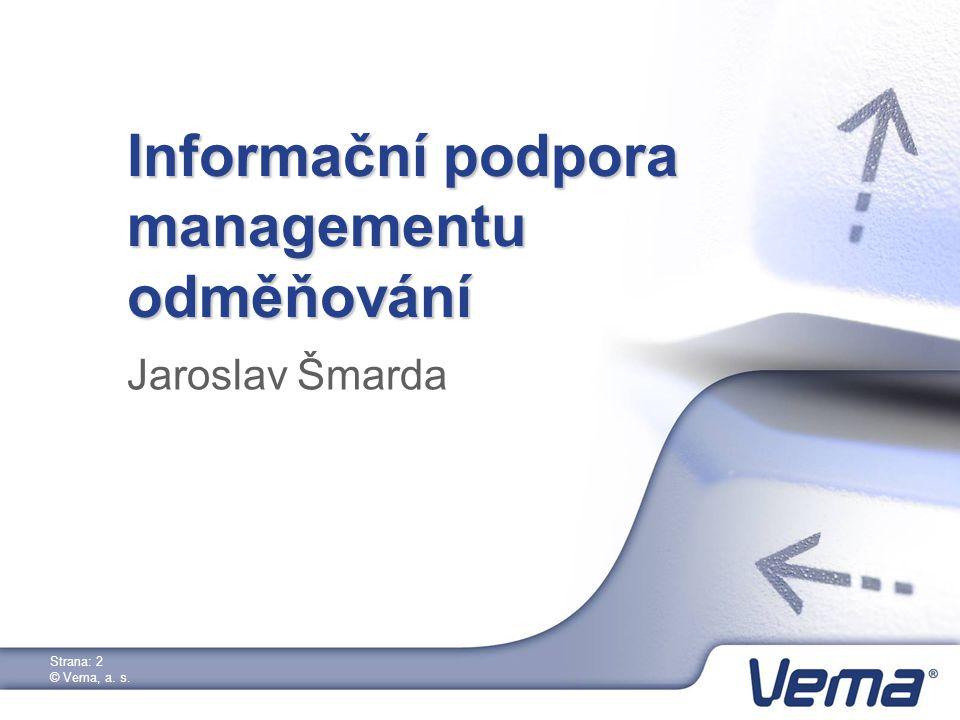 Strana: 2 © Vema, a. s. Informační podpora managementu odměňování Jaroslav Šmarda