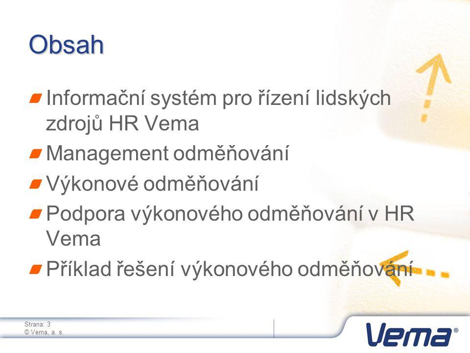 Strana: 3 © Vema, a. s. Obsah Informační systém pro řízení lidských zdrojů HR Vema Management odměňování Výkonové odměňování Podpora výkonového odměňo