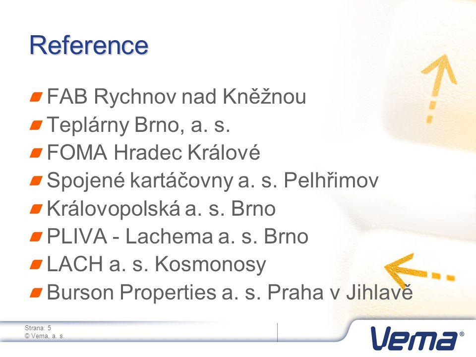 Strana: 5 © Vema, a. s. Reference FAB Rychnov nad Kněžnou Teplárny Brno, a. s. FOMA Hradec Králové Spojené kartáčovny a. s. Pelhřimov Královopolská a.