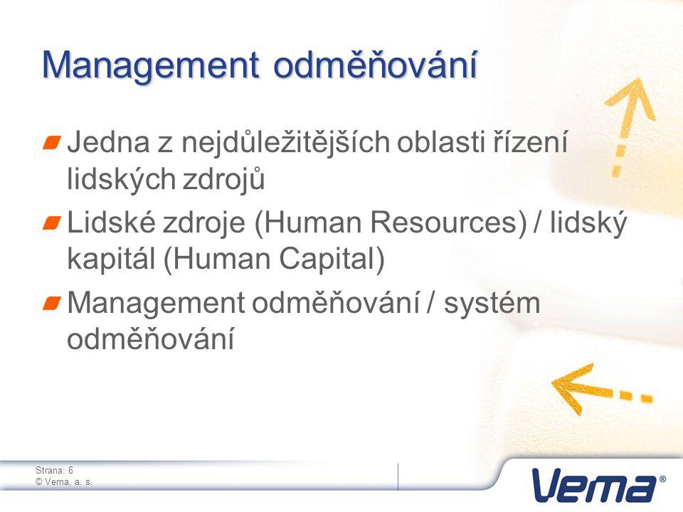 Strana: 6 © Vema, a. s. Management odměňování Jedna z nejdůležitějších oblasti řízení lidských zdrojů Lidské zdroje (Human Resources) / lidský kapitál