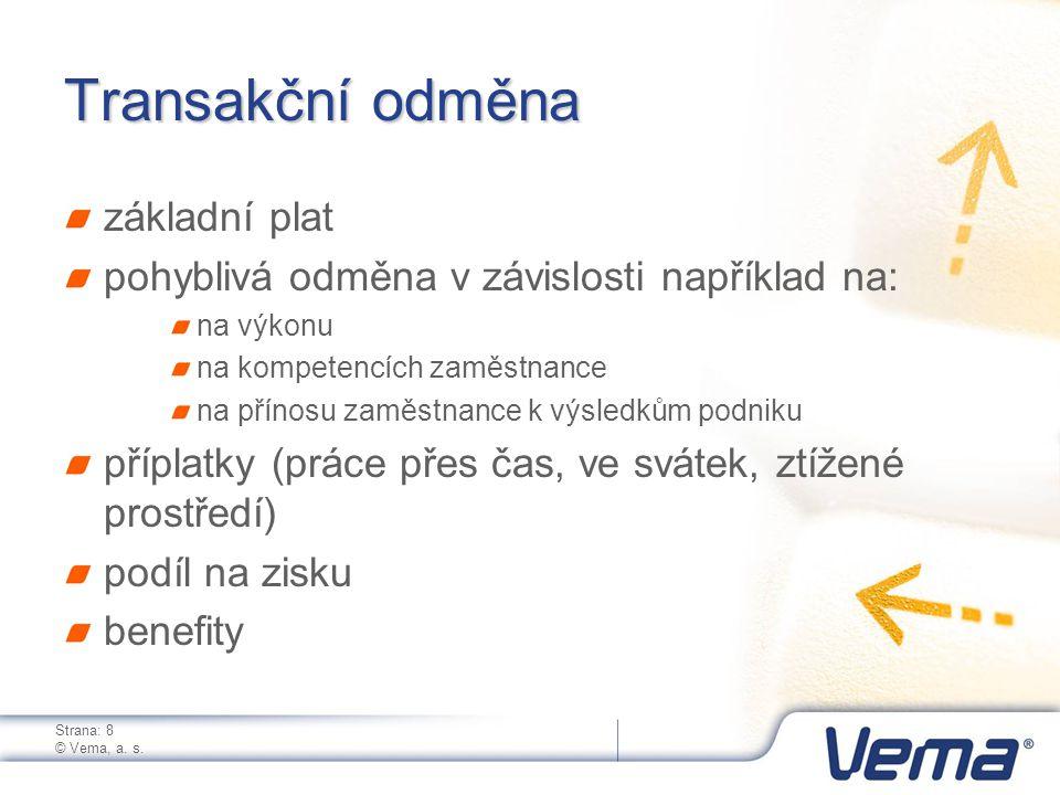 Strana: 8 © Vema, a. s. Transakční odměna základní plat pohyblivá odměna v závislosti například na: na výkonu na kompetencích zaměstnance na přínosu z