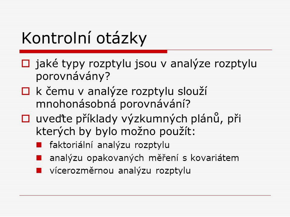 Kontrolní otázky  jaké typy rozptylu jsou v analýze rozptylu porovnávány.