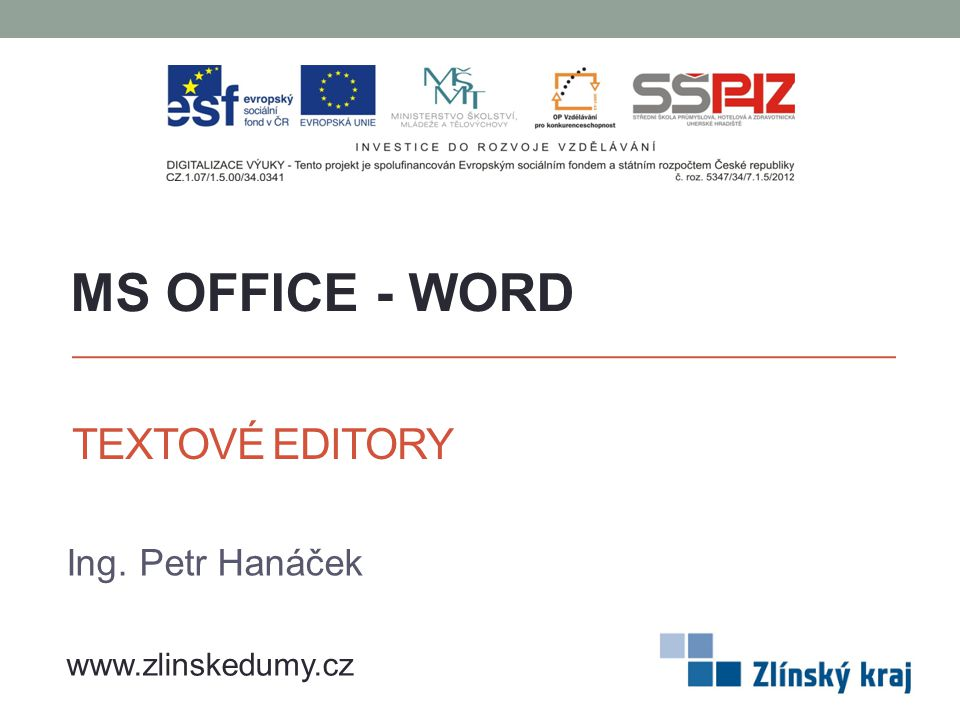 TEXTOVÉ EDITORY Ing. Petr Hanáček MS OFFICE - WORD www.zlinskedumy.cz