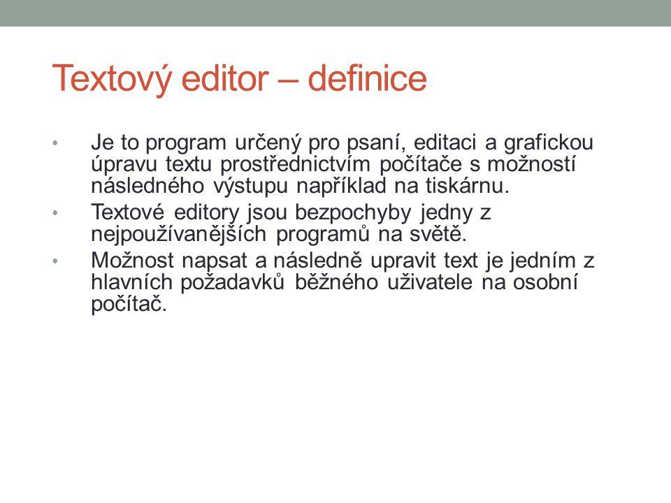 Textový editor – definice Je to program určený pro psaní, editaci a grafickou úpravu textu prostřednictvím počítače s možností následného výstupu například na tiskárnu.