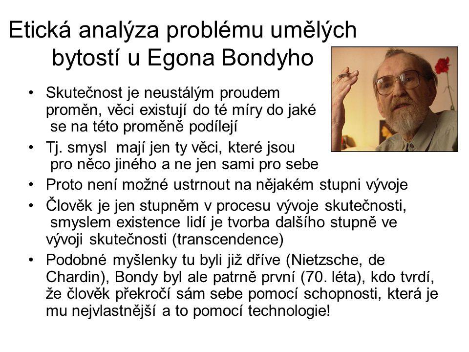 Etická analýza problému umělých bytostí u Egona Bondyho Skutečnost je neustálým proudem proměn, věci existují do té míry do jaké se na této proměně po