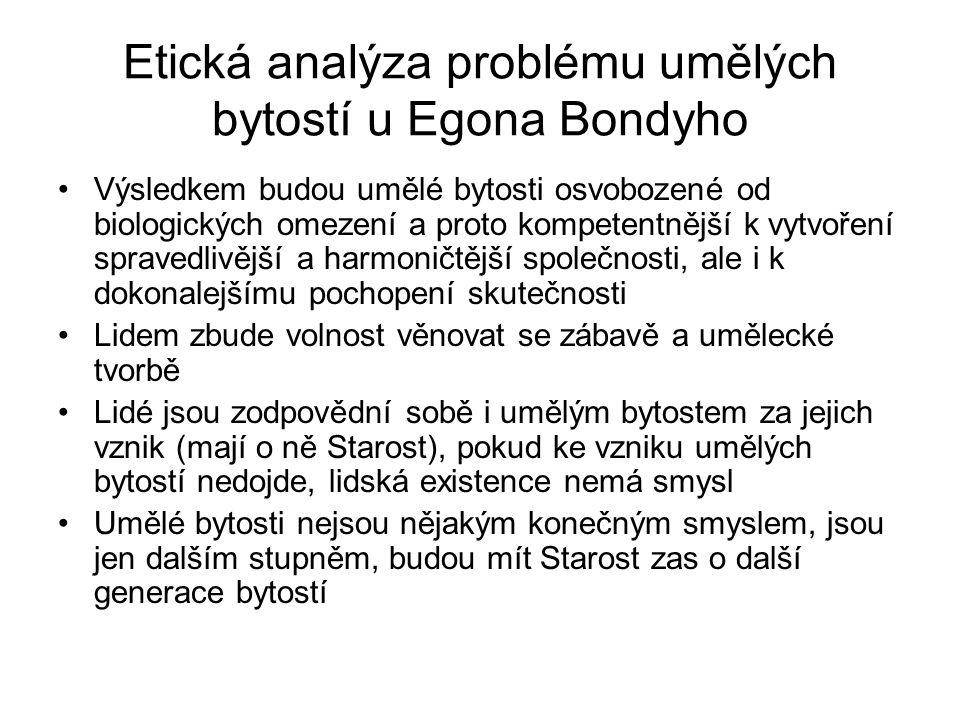 Etická analýza problému umělých bytostí u Egona Bondyho Výsledkem budou umělé bytosti osvobozené od biologických omezení a proto kompetentnější k vytv